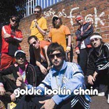 Goldie Lookin' Chain - Safe as F....