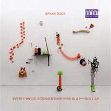 Spank Rock - Everything Is Boring & Everyone Is A F---ing Liar